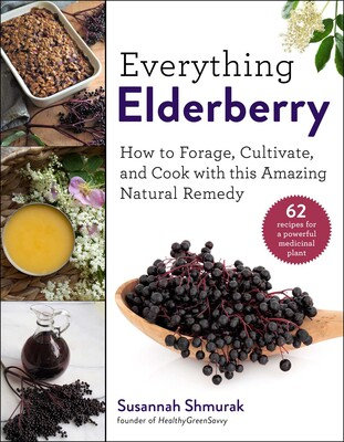 Everything Elderberry How to Forage, Cultivate, and Cook