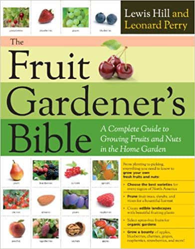 THE FRUIT GARDENER'S BIBLE: A COMPLETE GUIDE TO GROWING FRUITS AND NUTS