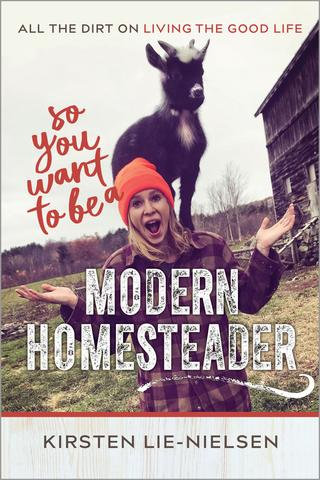 So you want to be a Modern Homesteader