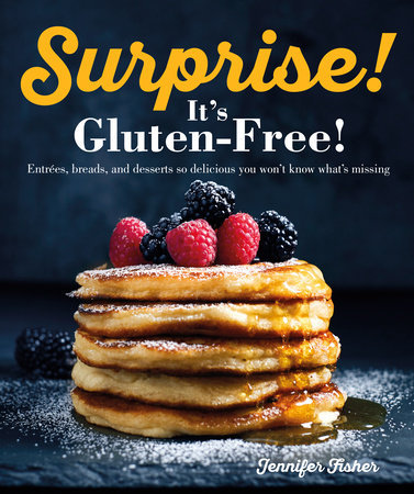 Surprise! It's Gluten Free! ENTREES, BREADS, AND DESSERTS SO DELICIOUS