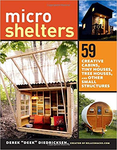 Microshelters: 59 Creative Cabins, Tiny Houses, Tree Houses, & Other structures
