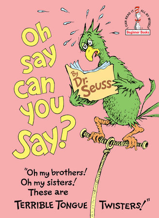 Oh, Say Can You Say? Written by: Dr. Seuss