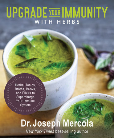 UPGRADE YOUR IMMUNITY WITH HERBS: HERBAL TONICS, BROTHS, BREWS, AND ELIXIRS