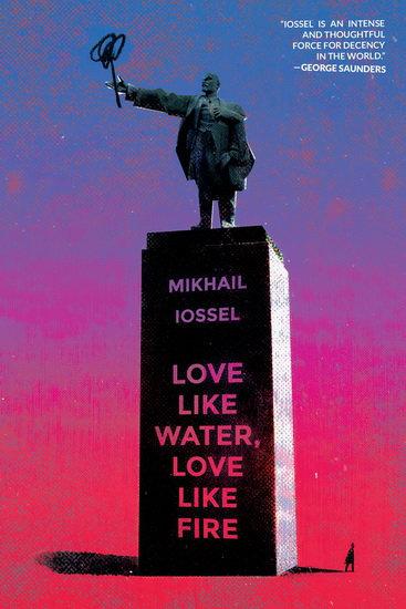 LOVE LIKE WATER, LOVE LIKE FIRE byMikhail Iossel