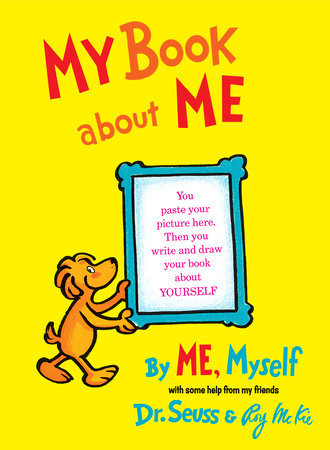 My Book About Me By ME Myself Written by: Dr. Seuss