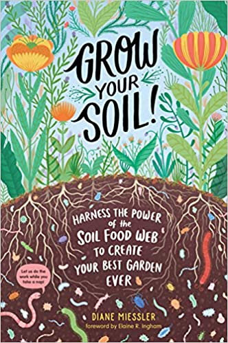 GROW YOUR SOIL!: HARNESS THE POWER OF THE SOIL FOOD