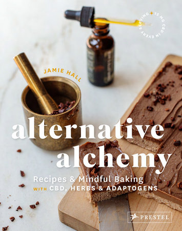 ALTERNATIVE ALCHEMY: RECIPES AND MINDFUL BAKING WITH CBD, HERBS, AND ADAPTOGENS