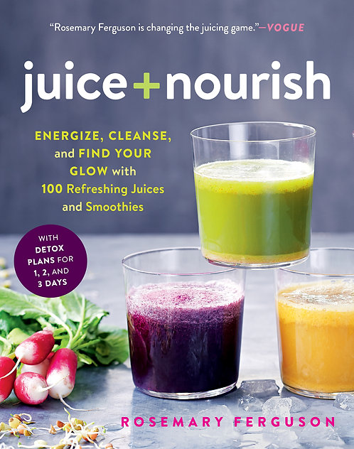 Juice + Nourish Energize, Cleanse, and Find Your Glow