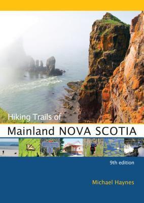 HIKING TRAILS OF MAINLAND NOVA SCOTIA: 9TH EDITION by Michael Haynes