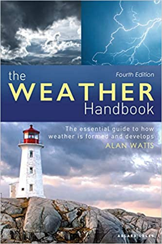 THE WEATHER HANDBOOK: THE ESSENTIAL GUIDE TO HOW WEATHER IS FORMED AND DEVELOPS