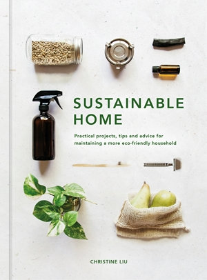SUSTAINABLE HOME: PRACTICAL PROJECTS, TIPS AND ADVICE FOR MAINTAINING A MORE ECO