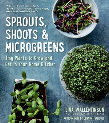 Sprouts, Shoots & Microgreens Tiny Plants to Grow and Eat in Your Home Kitchen