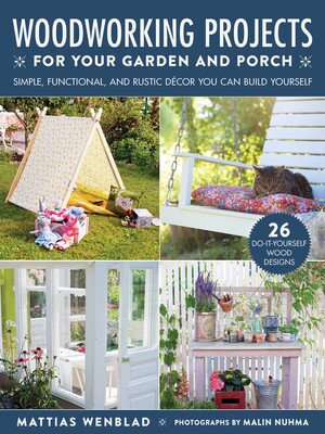 WOODWORKING PROJECTS FOR YOUR GARDEN AND PORCH: SIMPLE, FUNCTIONAL