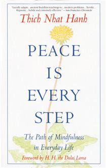 Peace Is Every Step The Path of Mindfulness in Everyday Life By Thich Nhat Hanh