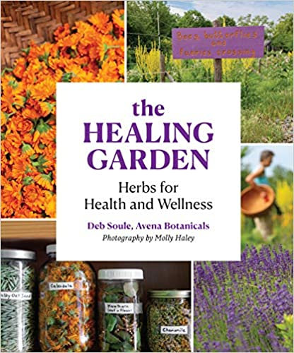 THE HEALING GARDEN: HERBS FOR HEALTH AND WELLNESS by Deb Soule