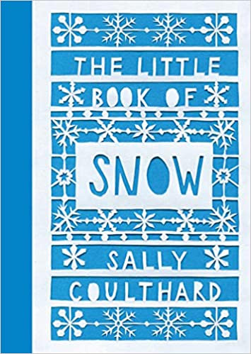 THE LITTLE BOOK OF SNOW IllustratorSally Coulthard