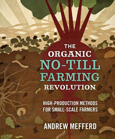 The Organic No-Till Farming Revolution High-Production Methods for Small-Scale F