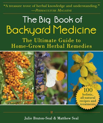 The Big Book of Backyard Medicine The Ultimate Guide to Home-Grown Herbal Remedi