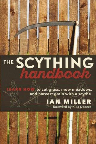 The Scything Handbook Learn How to Cut Grass, Mow Meadows and Harvest Grain with