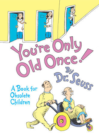 You're Only Old Once! A Book for Obsolete Children Written by: Dr. Seuss