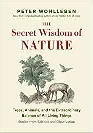 THE SECRET WISDOM OF NATURE: TREES, ANIMALS, AND THE EXTRAORDINARY BALANCE ...