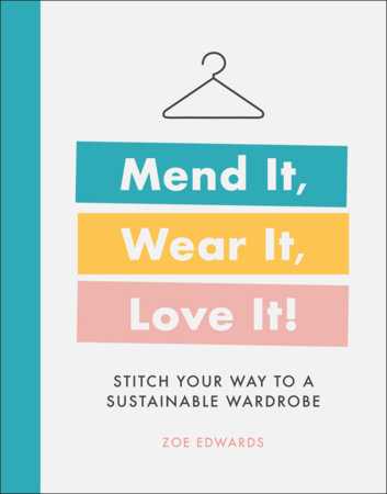 MEND IT, WEAR IT, LOVE IT!: STITCH YOUR WAY TO A SUSTAINABLE WARDROBE