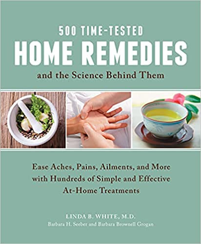 500 TIME-TESTED HOME REMEDIES AND THE SCIENCE BEHIND THEM: EASE ACHES, PAINS