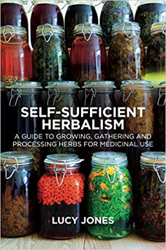 SELF-SUFFICIENT HERBALISM: A GUIDE TO GROWING AND WILD HARVESTING YOUR HERBS