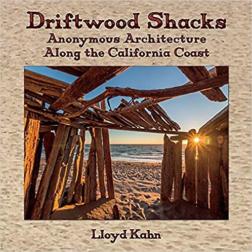 DRIFTWOOD SHACKS: ANONYMOUS ARCHITECTURE ALONG THE CALIFORNIA COAST - Lloyd Kahn