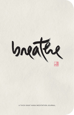 Breathe  A THICH NHAT HANH MEDITATION JOURNAL By THICH NHAT HANH