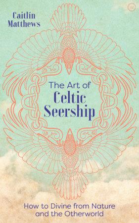 THE ART OF CELTIC SEERSHIP