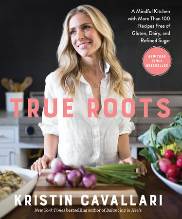 TRUE ROOTS: A MINDFUL KITCHEN WITH MORE THAN 100 RECIPES FREE OF GLUTEN, DAIRY