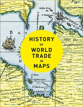 History of World Trade in Maps by Philip Parker