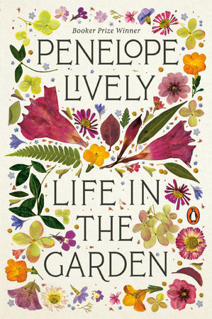 LIFE IN THE GARDEN: A MEMOIR by Penelope Lively