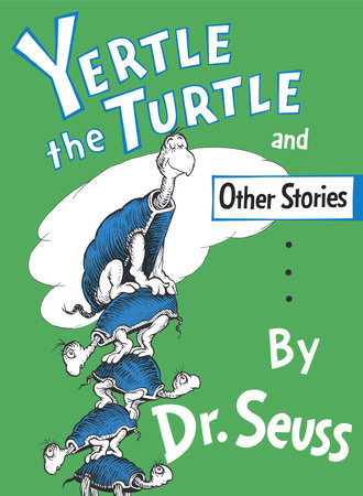 Classic Seuss Yertle the Turtle and Other Stories Written by: Dr. Seuss