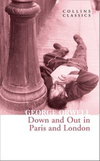 Down and Out in Paris and London (Collins Classics) by George Orwell