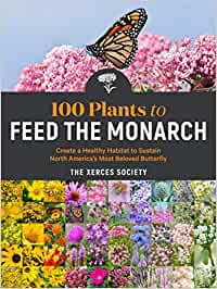 100 PLANTS TO FEED THE MONARCH: CREATE A HEALTHY HABITAT