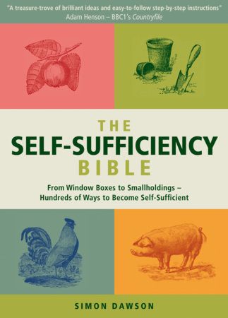 The Self-Sufficiency Bible FROM WINDOW BOXES TO SMALLHOLDINGS