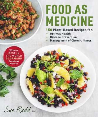 FOOD AS MEDICINE: 150 PLANT-BASED RECIPES FOR OPTIMAL HEALTH