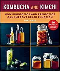 KOMBUCHA AND KIMCHI: HOW PROBIOTICS AND PREBIOTICS CAN IMPROVE BRAIN FUNCTION