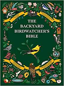THE BACKYARD BIRDWATCHER'S BIBLE: BIRDS, BEHAVIORS, HABITATS, IDENTIFICATION