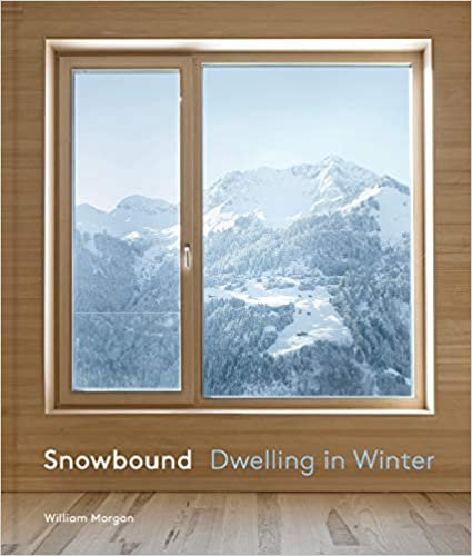 SNOWBOUND: DWELLING IN WINTER by William Morgan