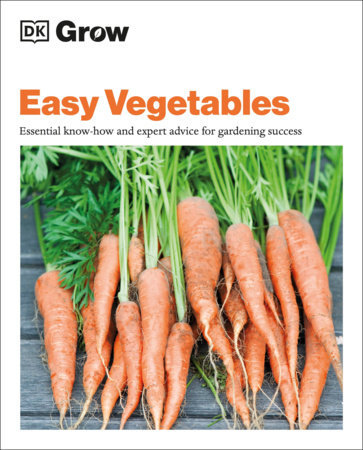 Grow Easy Vegetables ESSENTIAL KNOW-HOW AND EXPERT ADVICE FOR GARDENING SUCCESS