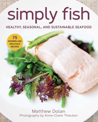 Simply Fish Healthy, Seasonal, and Sustainable Seafood