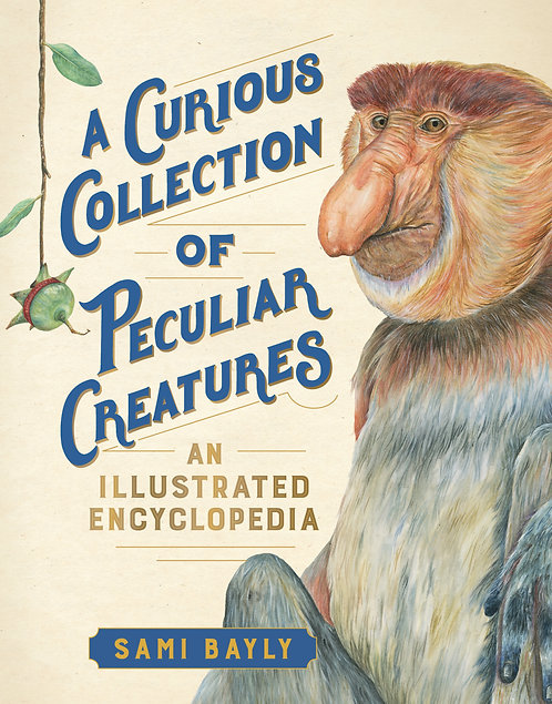 A Curious Collection of Peculiar Creatures An Illustrated Encyclopedia