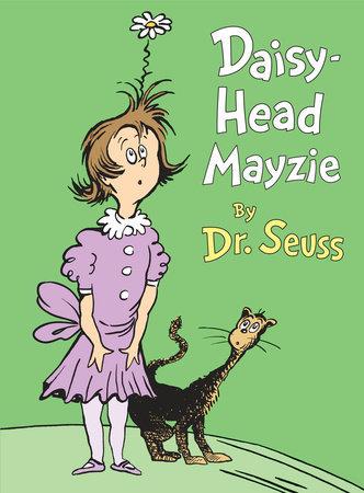 Classic Seuss Daisy-Head Mayzie Written by: Dr. Seuss