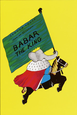 Babar the King Written by: Jean De Brunhoff