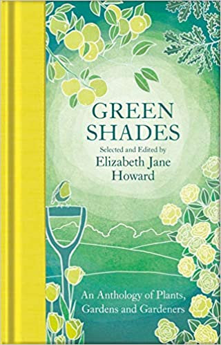 GREEN SHADES: AN ANTHOLOGY OF PLANTS, GARDENS AND GARDENERS