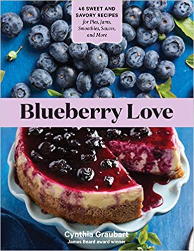 BLUEBERRY LOVE: 46 SWEET AND SAVORY RECIPES FOR PIES, JAMS, SMOOTHIES, SAUCES...
