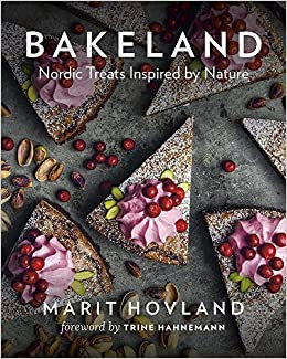 BAKELAND: NORDIC TREATS INSPIRED BY NATURE by Marit Hovland